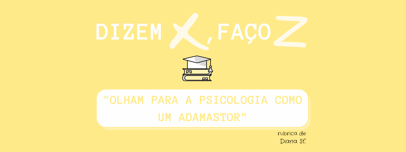 """Dizem X, Faço Z: """"Olham para a Psicologia como um Adamastor"""""""